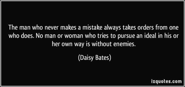 The Man Who Never Makes A Mistake Always...Her Own Way Is Without Enemies Daisy Bates