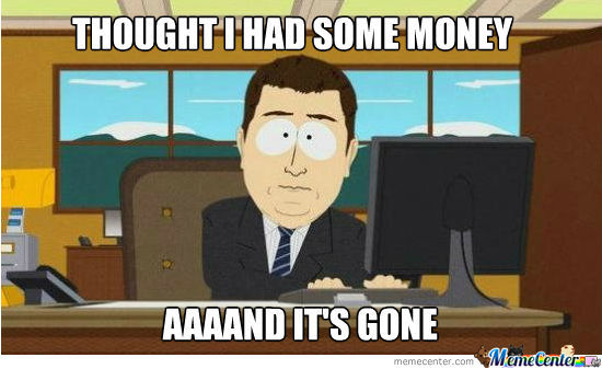 Thought i had some money aaaand it's gone Money Memes