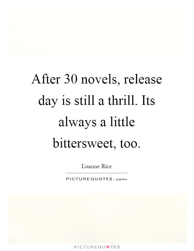 Thrill Quotes after 30 novels release day is still a thrill its always a little