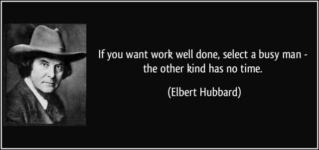 Time Quotes If you want work well done select a busy man the other kind has no time Elbert Hubbard