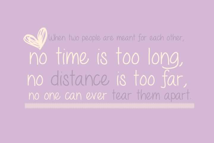 Time Quotes When two people are meant for each other no time is too long no distance is too farno one can ever tear them apart