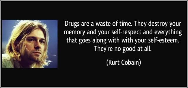 Time Sayings Drugs are waste of time they destroy your memory and your self respect Kurt Cobain