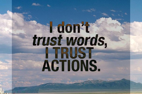 Trust Quotes I Don't Trust Words I Trust Actions ~ Trust Quote