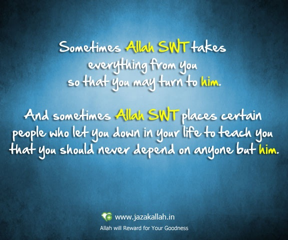 Trust Quotes Sometimes Allah Swat Takes Everything From You So That You May Turn To Him