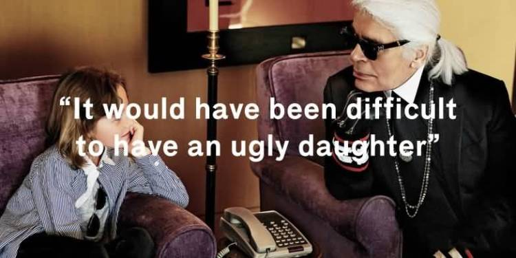 Ugly Quotes It would have been difficult to have an ugly daughter. Karl Lagerfeld