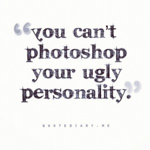 Ugly Quotes You can't Photoshop your ugly personality (2)