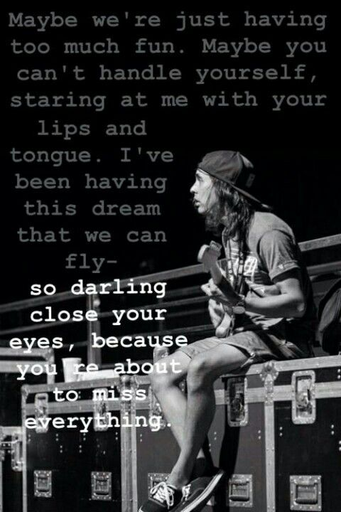 Vic Fuentes Quotes So darling close your eyes because you're about to miss everything