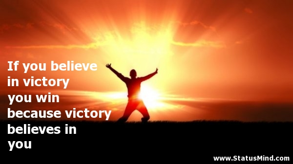 Victory Sayings if you believe in victory you win because victory