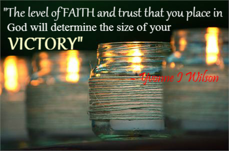 Victory Sayings the level of faith and trust that you place in god will determine the size of your
