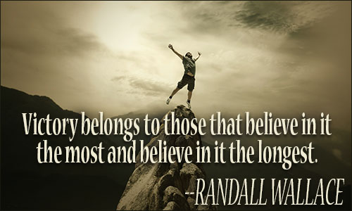 Victory Sayings victory belongs to those that believe in it the most and believe in it the longest