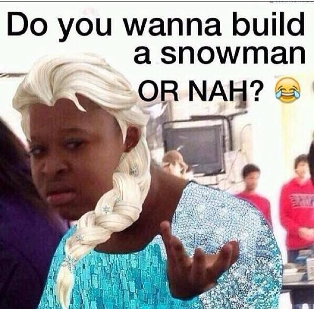 WTF Meme Do you wanna build a snowman or nah