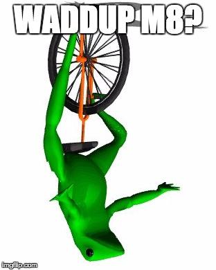 Waddup M8 Dat Boi Meme