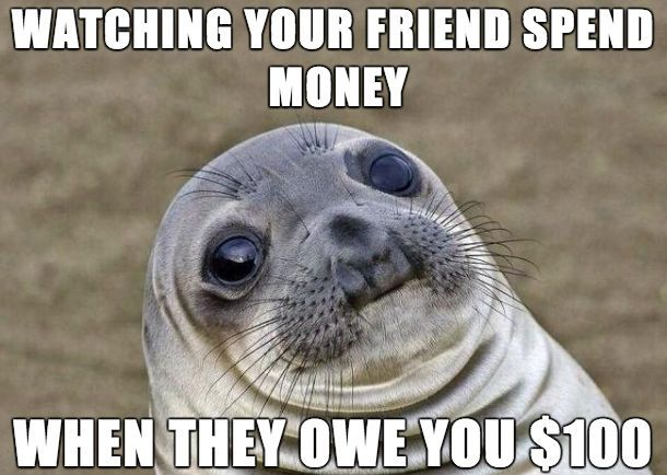 Watching your friend spend money when they owe you Money Meme (21)