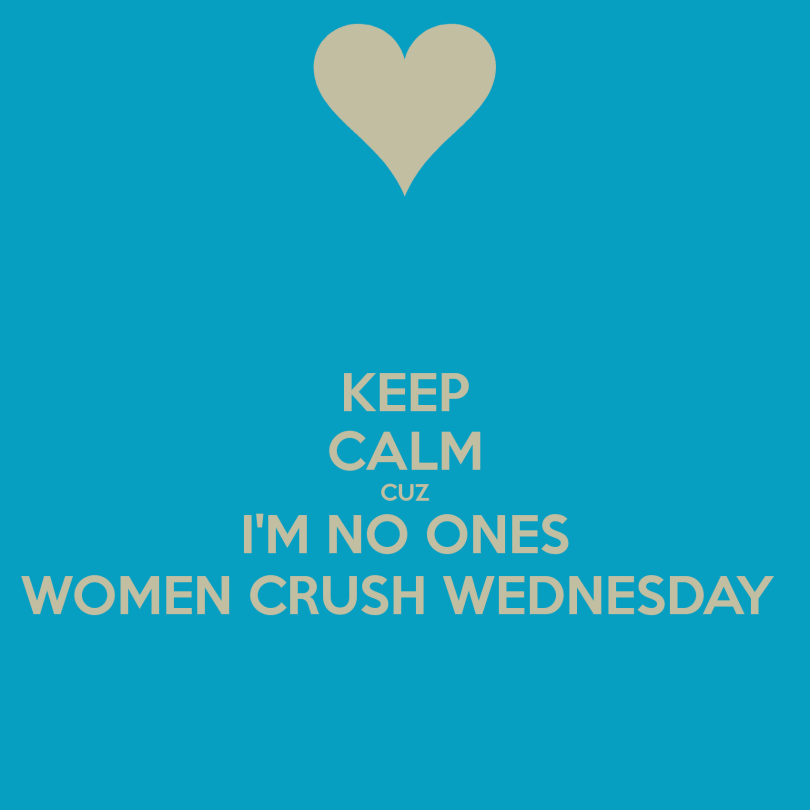 Wcw Quotes Keep calm cuz i'm no ones women crush wednesday