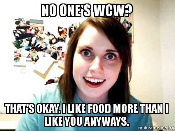 Wcw Quotes No one's wcw that's okay i like food more than i like you anyways