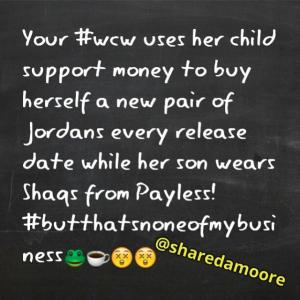 Wcw Quotes Your #WCW uses her child support money to buy herself a new pair