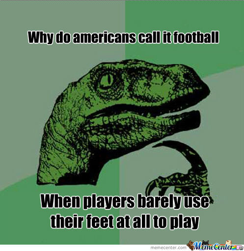 Why do Americans call it football when players American Football Meme
