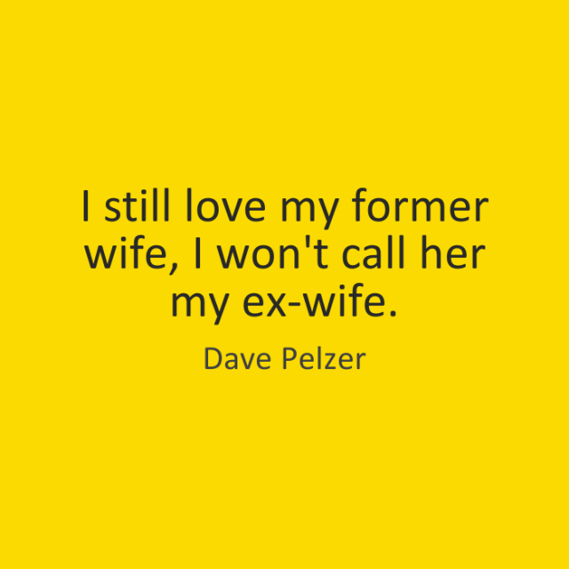 Wife Quotes I still love my former wife, I won't call her my ex wife. Dave Pelzer