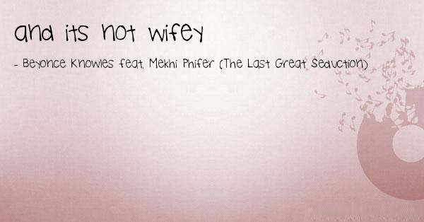 Wifey Quotes And its not wifey Bayonne Knowles