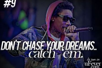Wiz Khalifa Quotes dont chase your dreams catch