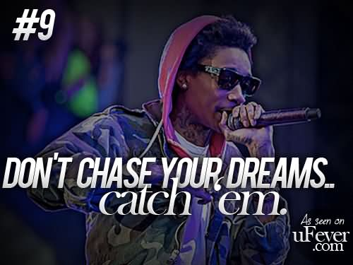 Wiz Khalifa Quotes don't chase your dreams catch