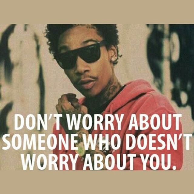 Wiz Khalifa Quotes don't worry about someone who doesn't worry about