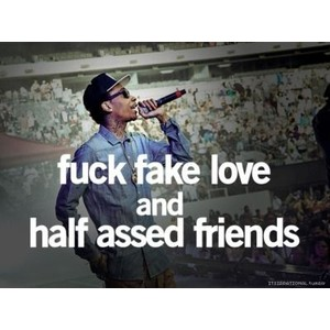 Wiz Khalifa Quotes fuck fake love and half assed friends