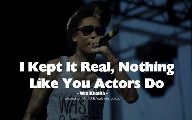 Wiz Khalifa Quotes i kept it real nothing like you actors do