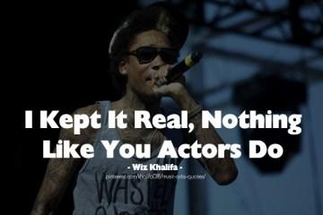 Wiz Khalifa Quotes i kept it real nothing like you actors do