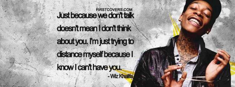 Wiz Khalifa Quotes just because we don't talk doesn't means