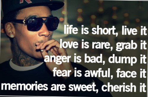 Wiz Khalifa Quotes life is short live it love is rare grab it