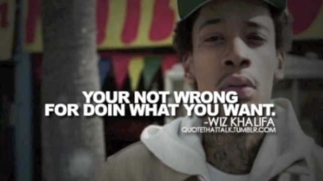 Wiz Khalifa Quotes your not wrong for doing what you want