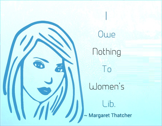 Women Quotes I Owe Nothing To Women's Lib Margaret Thatcher