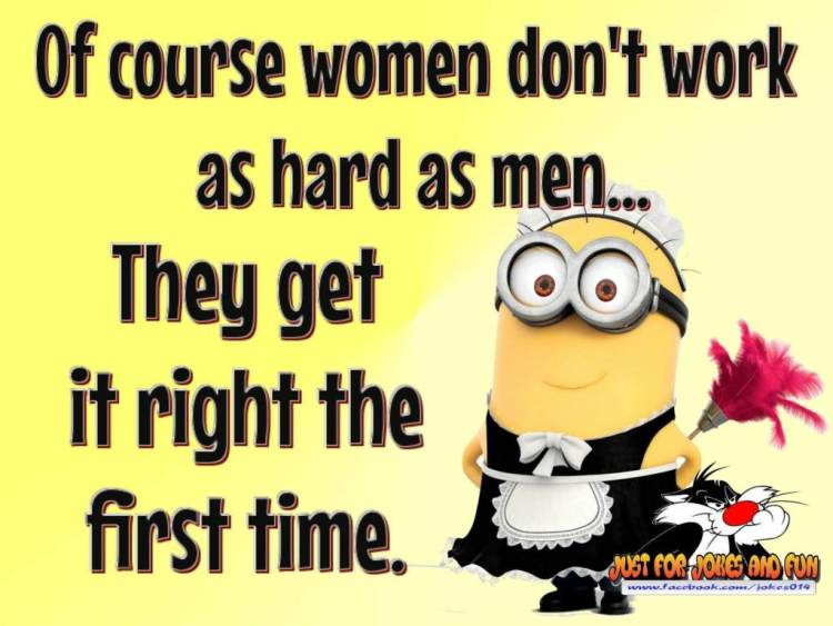 Women Quotes Of Course Women Don't Work As Hard As Men They Get It Right The First Time