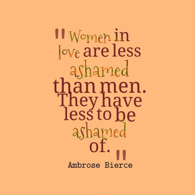 Women Quotes Women In Love Are Less Ashamed Than Men. They Have Less To Be Ashamed Of Ambrose Bierce