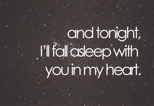 You Have My Heart Quotes and tonight i'll fall asleep with you in my heart