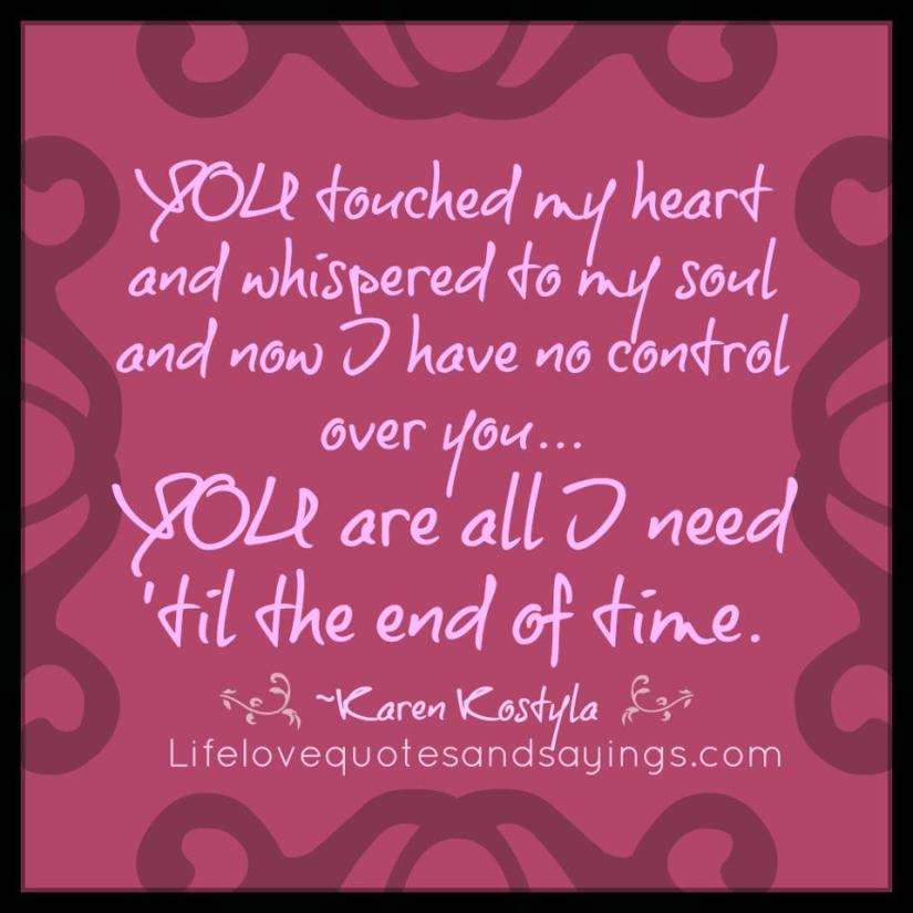 You Have My Heart Quotes you touched my heart and whispered to my soul and now