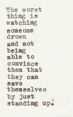 addiction Quotes the worst thing is watching someone drown