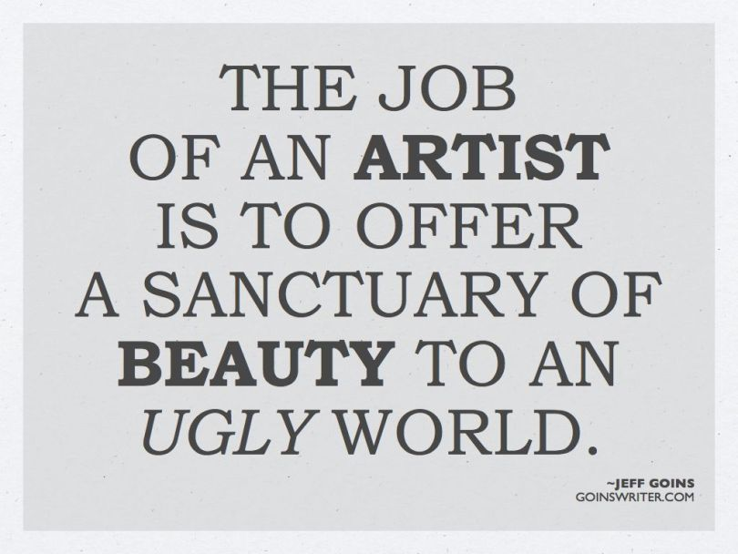 Art Sayings The Job Of An Artist Is To Offer A Sanctuary Beauty