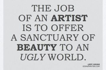 art sayings the job of an artist is to offer a sanctuary of beauty to an