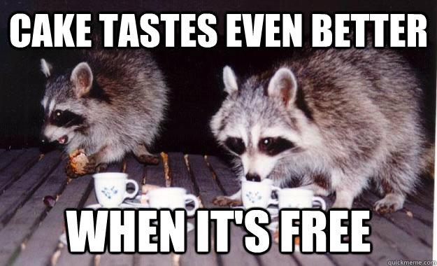 cake tastes even better when it's free Cake Meme