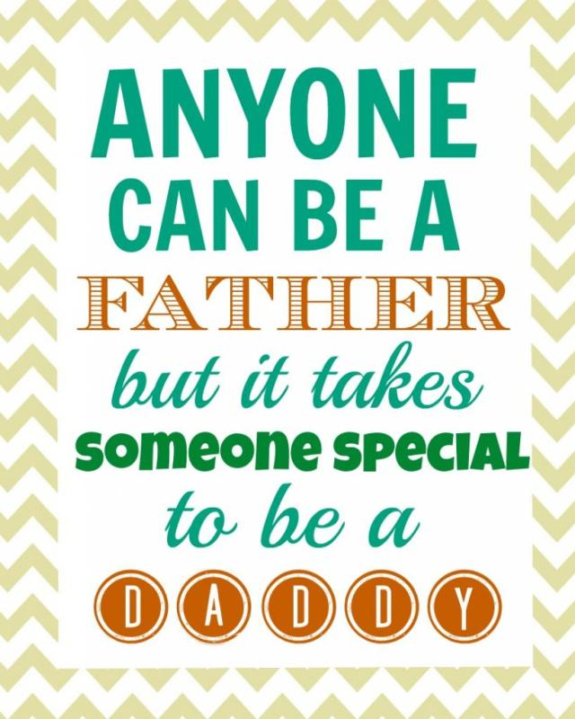 day sayings anyone can be a father but it takes