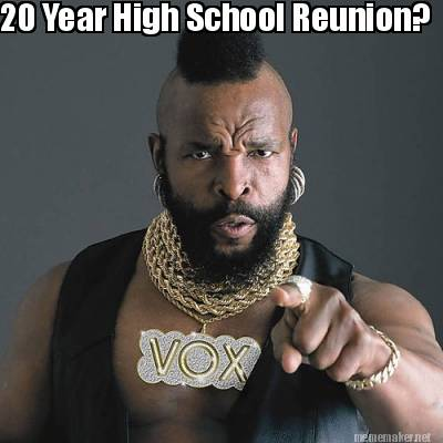 20 year high school reunion High Meme