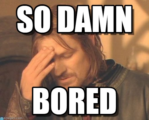Bored Meme So damn bored?resize=512%2C412 45 very funny bored memes, gifs, images, pictures & photos picsmine,Bored Af Meme