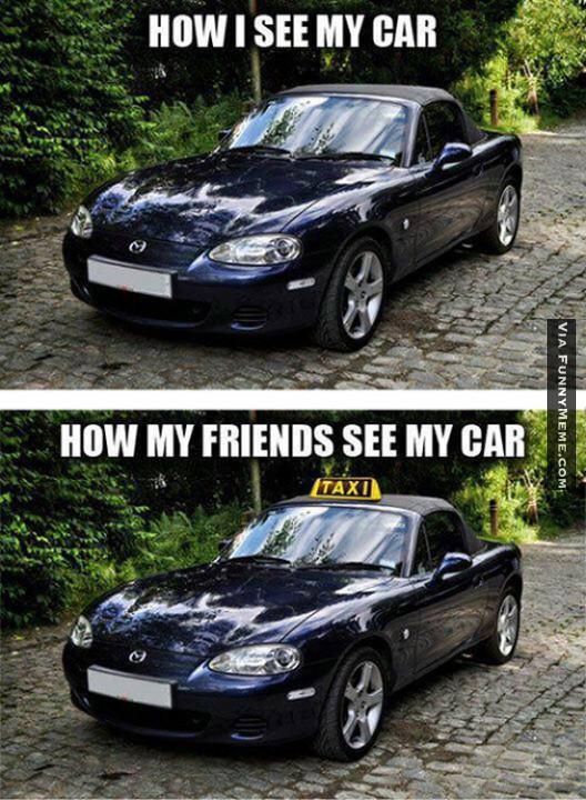 Car Meme How i see my car how my friends