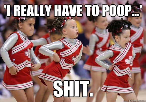 Cheerleading Meme I really have to poop shit