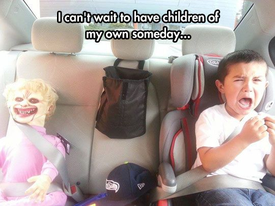 Children Meme I cant wait to have children of my own someday