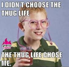 Children Meme i didnt' choose the thug life the thug life choose me