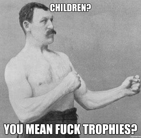 Children you mean fuck trophies Children Meme