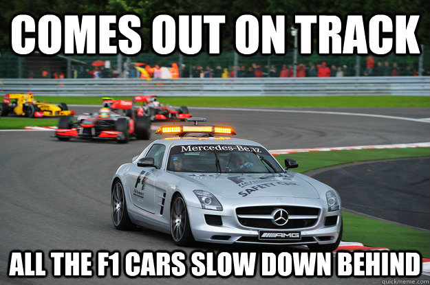 Comes out on track all the f1 cars slow down behind Car Meme
